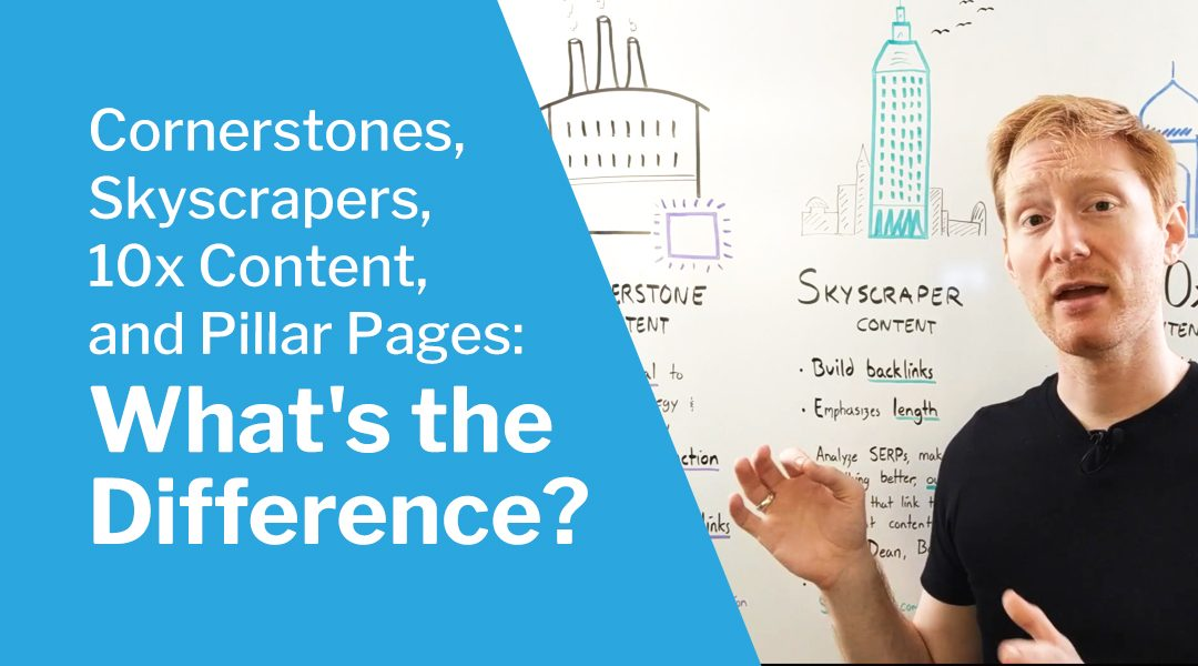 Pillar Pages vs. Skyscrapers vs. 10x Content vs. Cornerstones: What's the Difference?