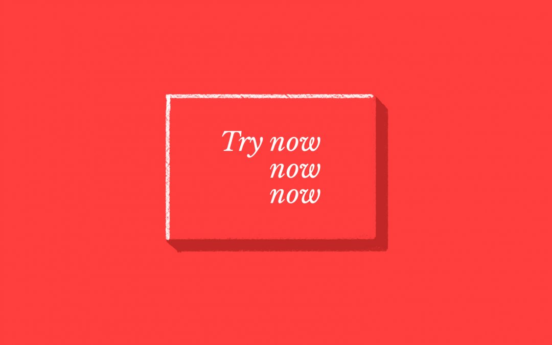 "Try now button that says ""Try now now now"""